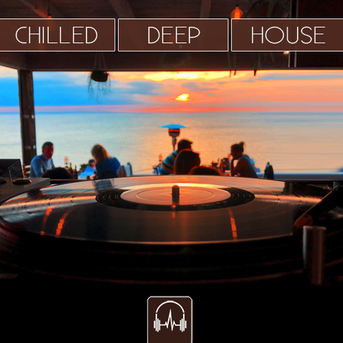 CHILLED DEEP HOUSE