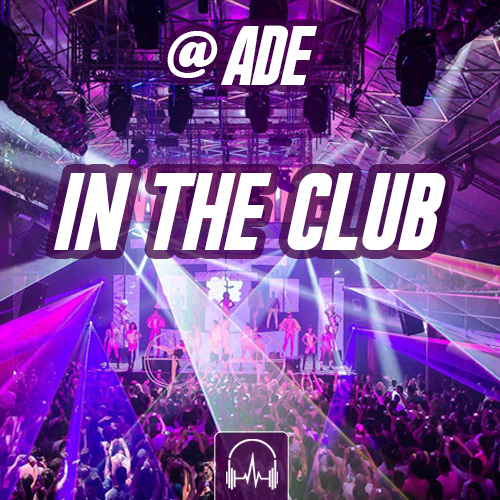 IN THE CLUB @ ADE