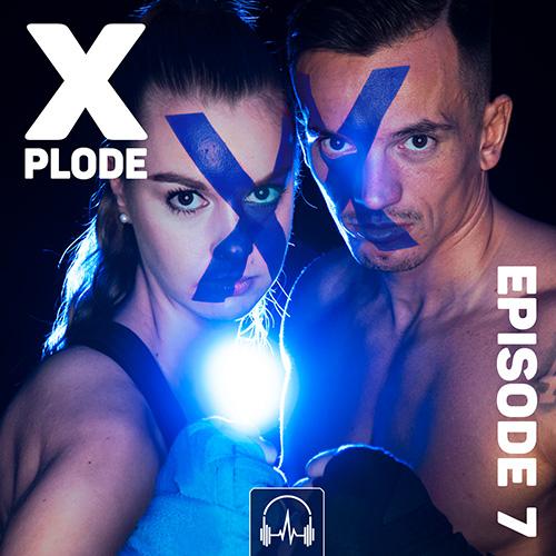 XPLODE - Episode 7